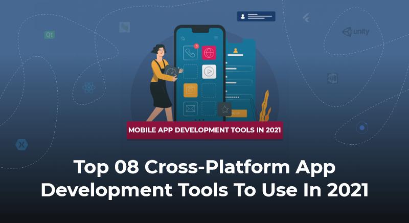 Top 08 cross-platform app development tools to use in 2021