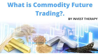 What-is-Commodity-Future-Trading-By-Invest-Therapy.jpg